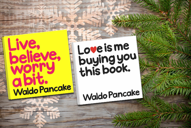 £5.99 instead of £9.98 (from Random House) for <i>Live, Believe, Worry a Bit</i> and <i>Love is Me Buying You This Book</i> by Waldo Pancake - save 40%
