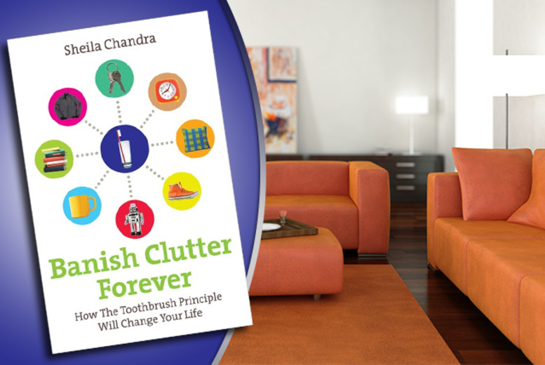 £4.99 (from Random House) for a paperback copy of Banish Clutter Forever: How the Toothbrush Principle Will Change Your Life by Sheila Chandra